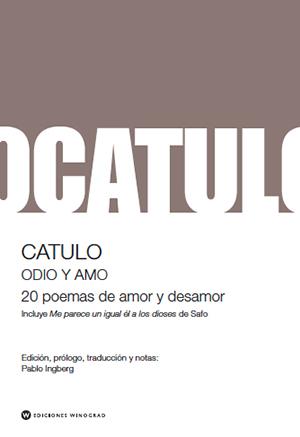 Resultado de imagen para CATULO. Odio y amo: 20 poemas de amor y desamor, traducción de Pablo Ingberg, Buenos Aires, Winograd, 2019. (Poesía)